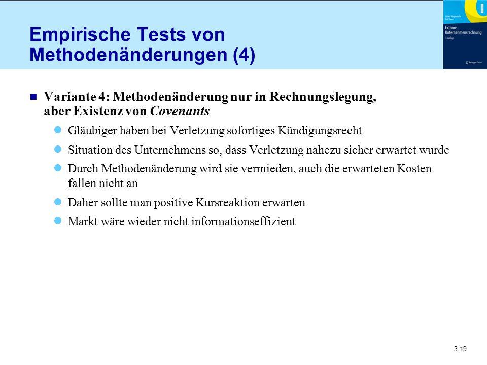 3.19 Empirische Tests von Methodenänderungen (4) n Variante 4: Methodenänderung nur in Rechnungslegung, aber Existenz von Covenants Gläubiger haben be