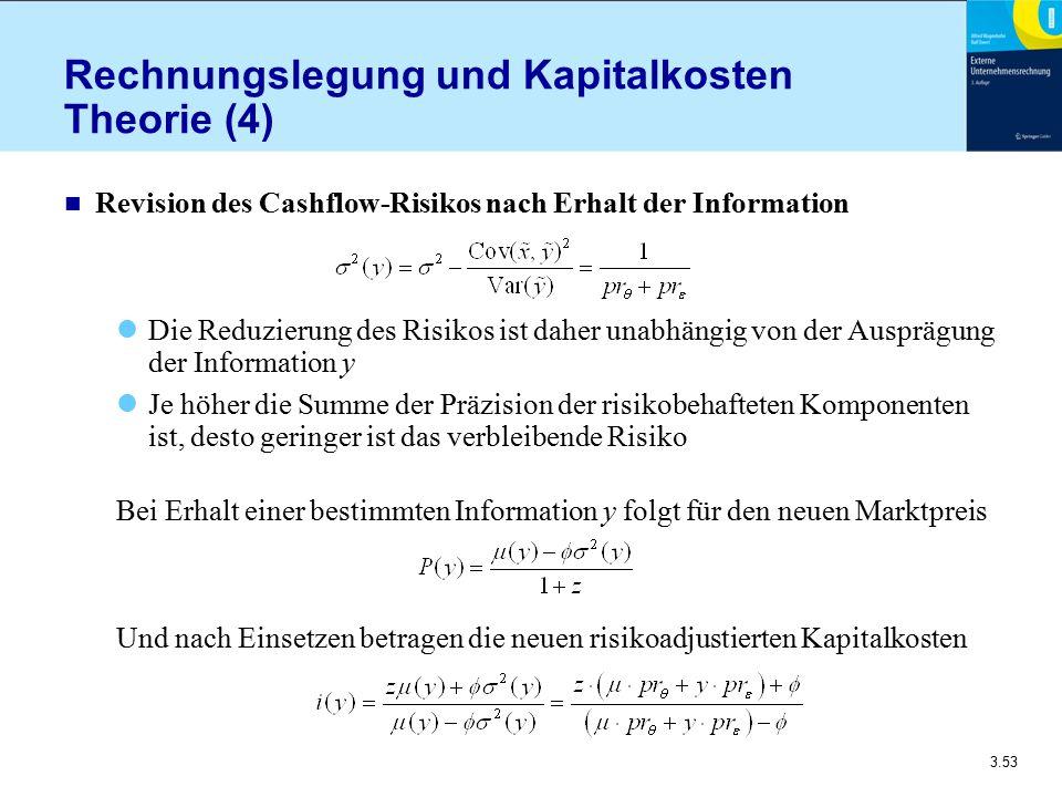 3.53 Rechnungslegung und Kapitalkosten Theorie (4) n Revision des Cashflow-Risikos nach Erhalt der Information Die Reduzierung des Risikos ist daher u