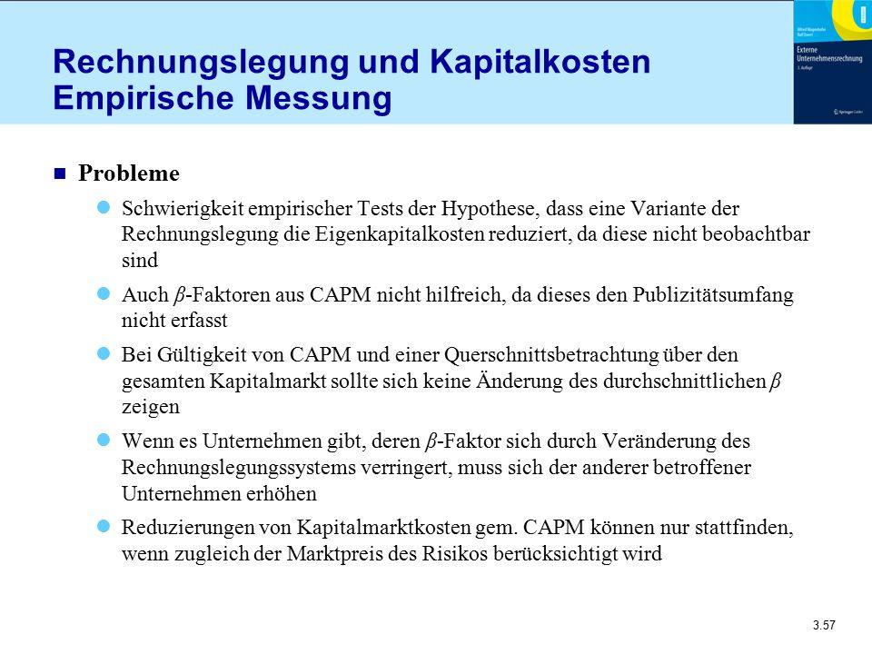 3.57 Rechnungslegung und Kapitalkosten Empirische Messung n Probleme Schwierigkeit empirischer Tests der Hypothese, dass eine Variante der Rechnungsle