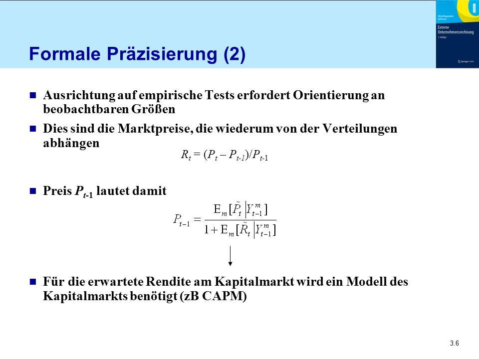 3.6 Formale Präzisierung (2) n Ausrichtung auf empirische Tests erfordert Orientierung an beobachtbaren Größen n Dies sind die Marktpreise, die wieder
