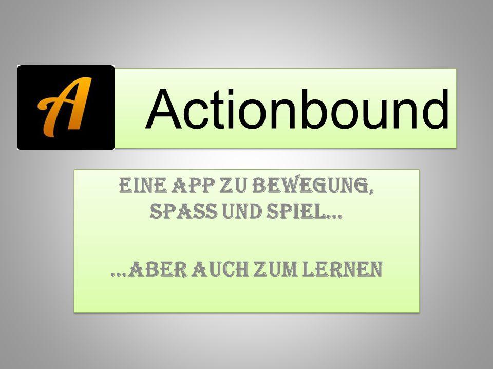 Actionbound Eine App zu Bewegung, Spass und Spiel… …aber auch zum Lernen Eine App zu Bewegung, Spass und Spiel… …aber auch zum Lernen