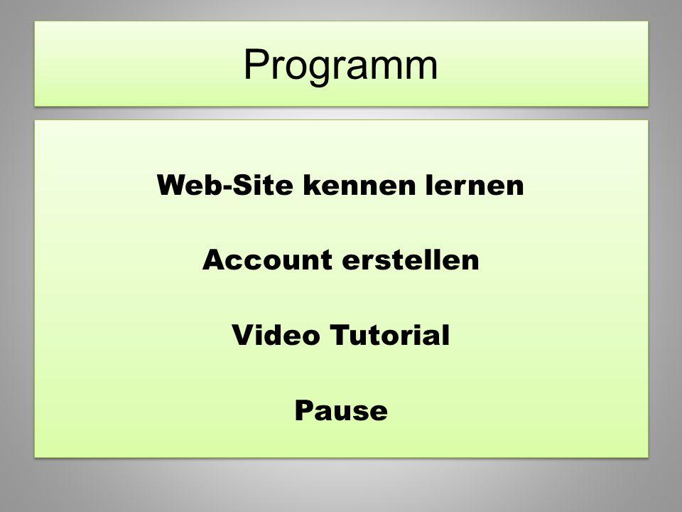 Web-Site kennen lernen Account erstellen Video Tutorial Pause Web-Site kennen lernen Account erstellen Video Tutorial Pause Programm