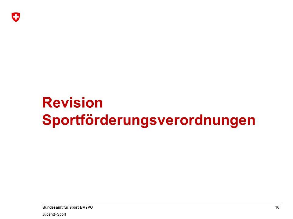 16 Bundesamt für Sport BASPO Jugend+Sport Revision Sportförderungsverordnungen