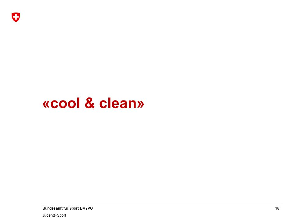 18 Bundesamt für Sport BASPO Jugend+Sport «cool & clean»