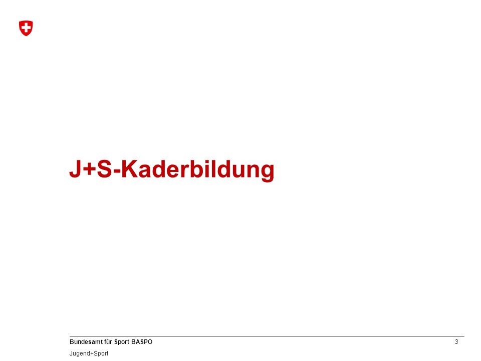 3 Bundesamt für Sport BASPO Jugend+Sport J+S-Kaderbildung