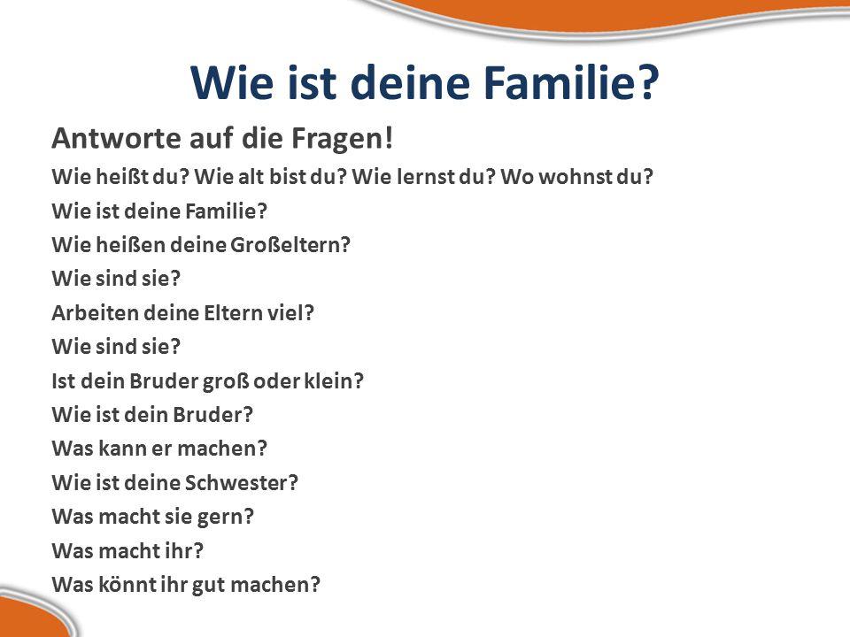 Wie ist deine Familie.Antworte auf die Fragen. Wie heißt du.