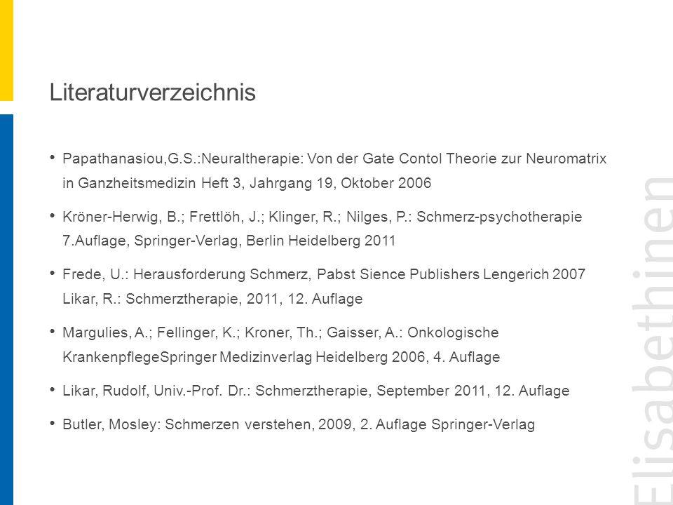 Literaturverzeichnis Papathanasiou,G.S.:Neuraltherapie: Von der Gate Contol Theorie zur Neuromatrix in Ganzheitsmedizin Heft 3, Jahrgang 19, Oktober 2