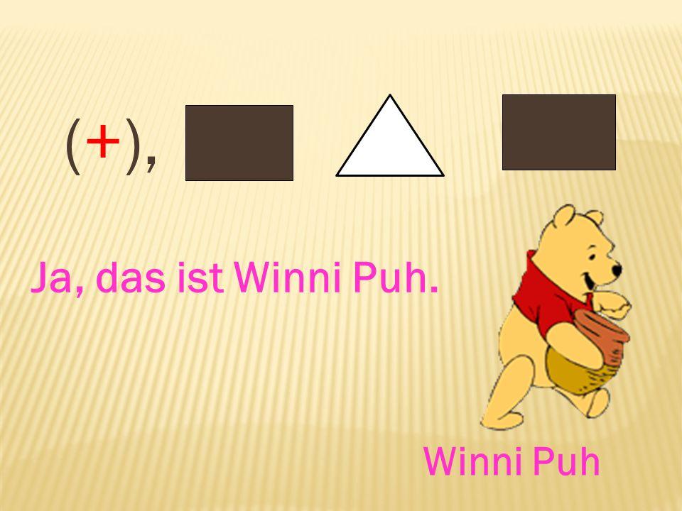 Ja, das ist Winni Puh. (+), Winni Puh