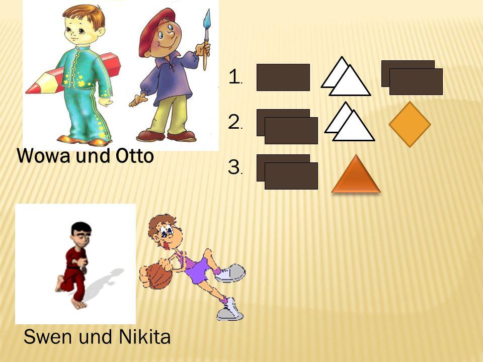 1.1. 2.2. 3.3. Wowa und Otto Swen und Nikita