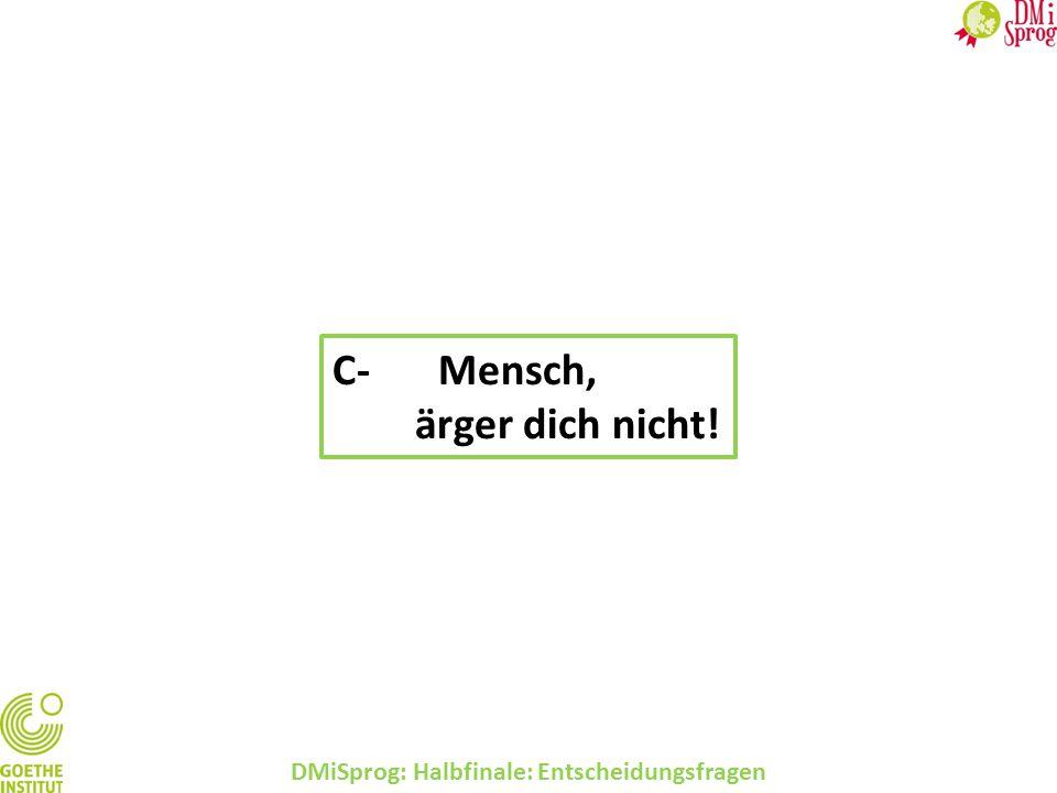 DMiSprog: Halbfinale: Entscheidungsfragen C-Mensch, ärger dich nicht!