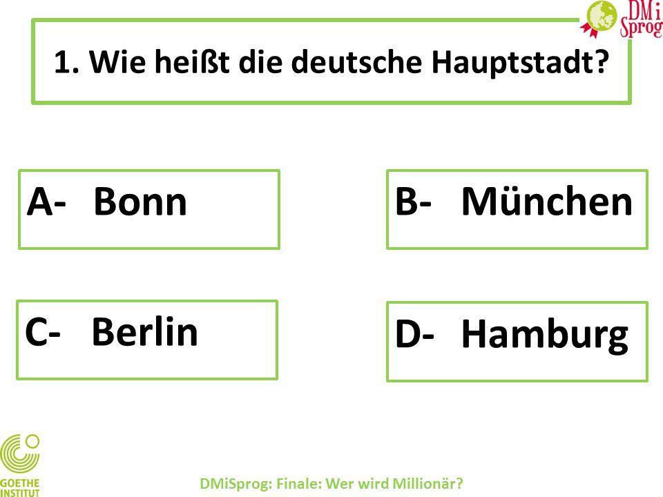 1.Wie heißt die deutsche Hauptstadt. DMiSprog: Finale: Wer wird Millionär.