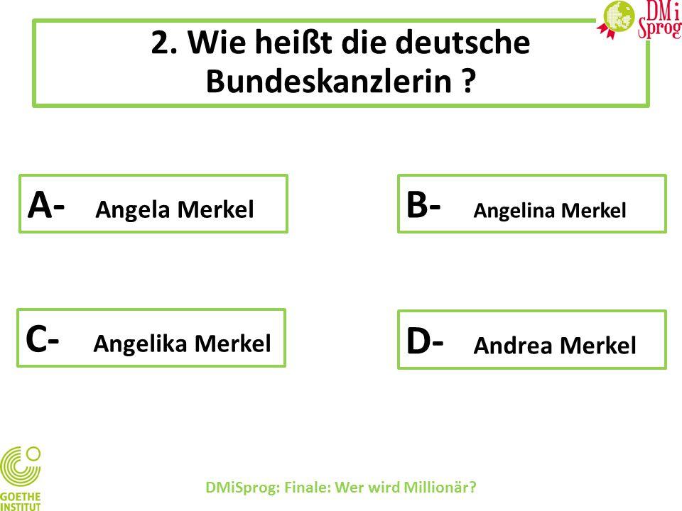 DMiSprog: Finale: Wer wird Millionär.2. Wie heißt die deutsche Bundeskanzlerin .
