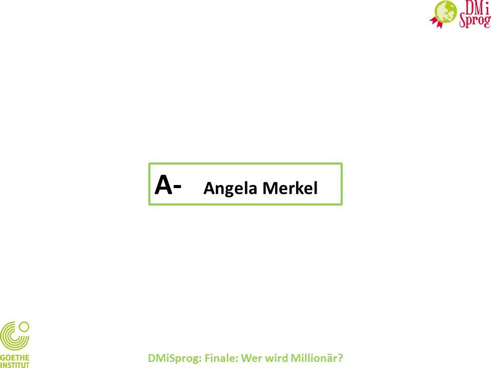 DMiSprog: Finale: Wer wird Millionär? A- Angela Merkel
