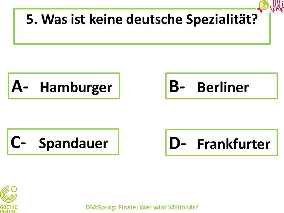 5.Was ist keine deutsche Spezialität. DMiSprog: Finale: Wer wird Millionär.