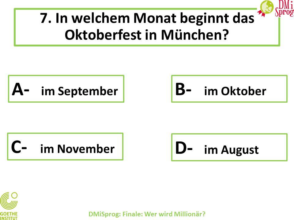 7.In welchem Monat beginnt das Oktoberfest in München.
