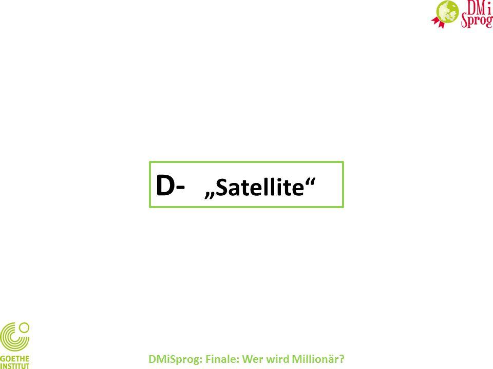 """DMiSprog: Finale: Wer wird Millionär? D- """"Satellite"""