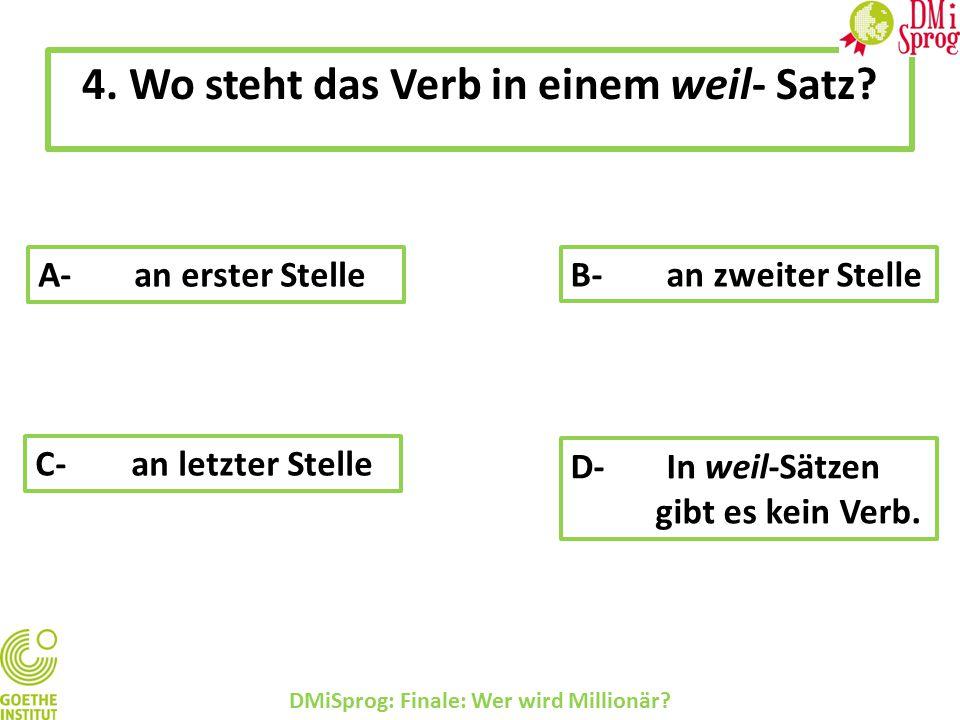 4.Wo steht das Verb in einem weil- Satz. DMiSprog: Finale: Wer wird Millionär.