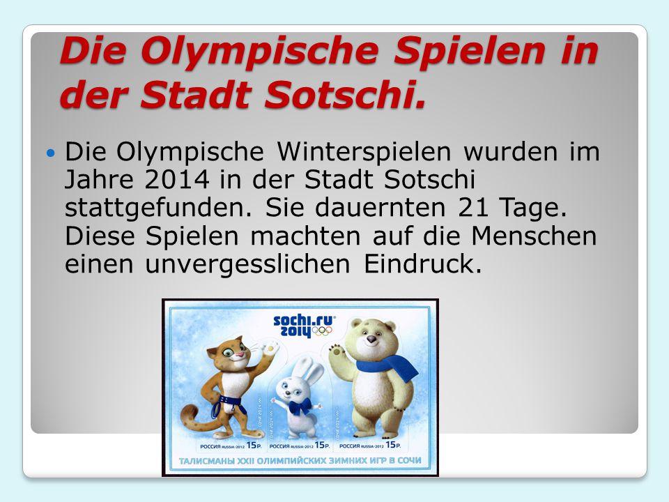 Die Olympische Spielen in der Stadt Sotschi. Die Olympische Winterspielen wurden im Jahre 2014 in der Stadt Sotschi stattgefunden. Sie dauernten 21 Ta