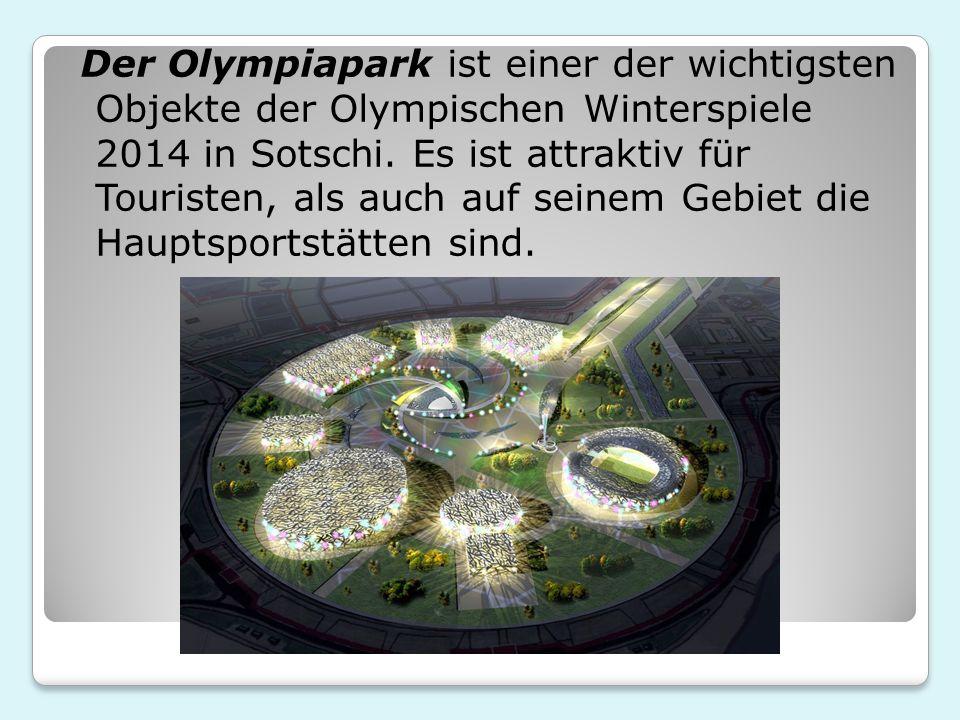 Der Olympiapark ist einer der wichtigsten Objekte der Olympischen Winterspiele 2014 in Sotschi. Es ist attraktiv für Touristen, als auch auf seinem Ge