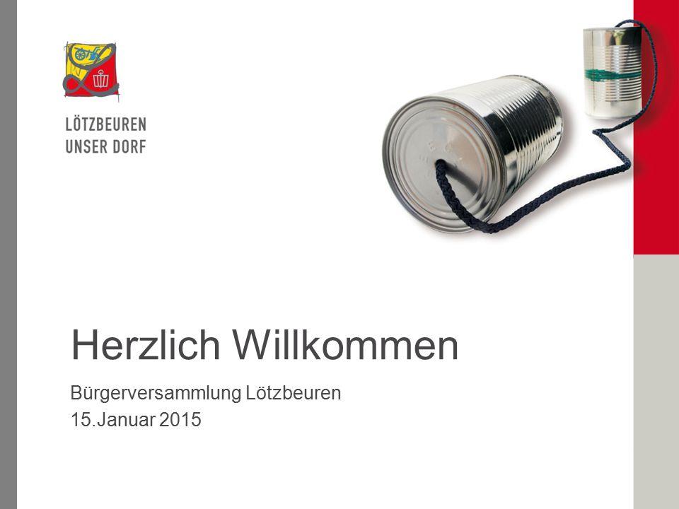 Herzlich Willkommen Bürgerversammlung Lötzbeuren 15.Januar 2015