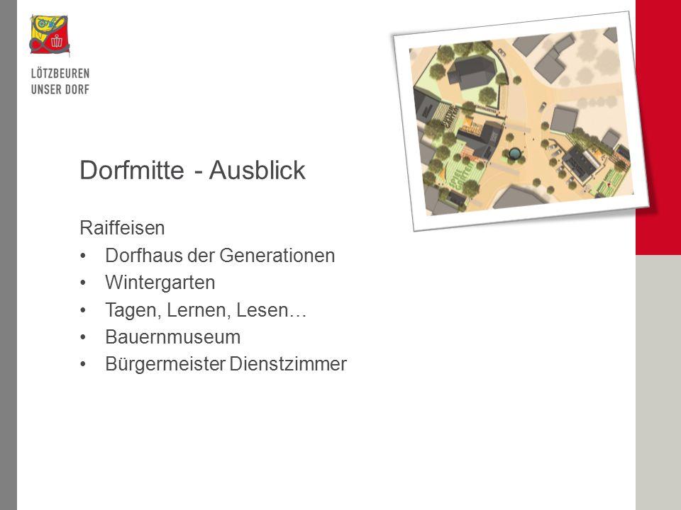 Dorfmitte - Ausblick Raiffeisen Dorfhaus der Generationen Wintergarten Tagen, Lernen, Lesen… Bauernmuseum Bürgermeister Dienstzimmer