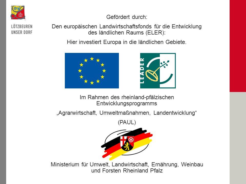 Gefördert durch: Den europäischen Landwirtschaftsfonds für die Entwicklung des ländlichen Raums (ELER): Hier investiert Europa in die ländlichen Gebiete.