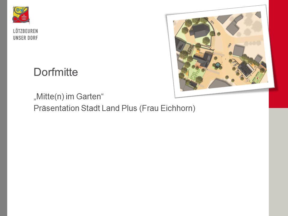 """""""Mitte(n) im Garten Präsentation Stadt Land Plus (Frau Eichhorn) Dorfmitte"""