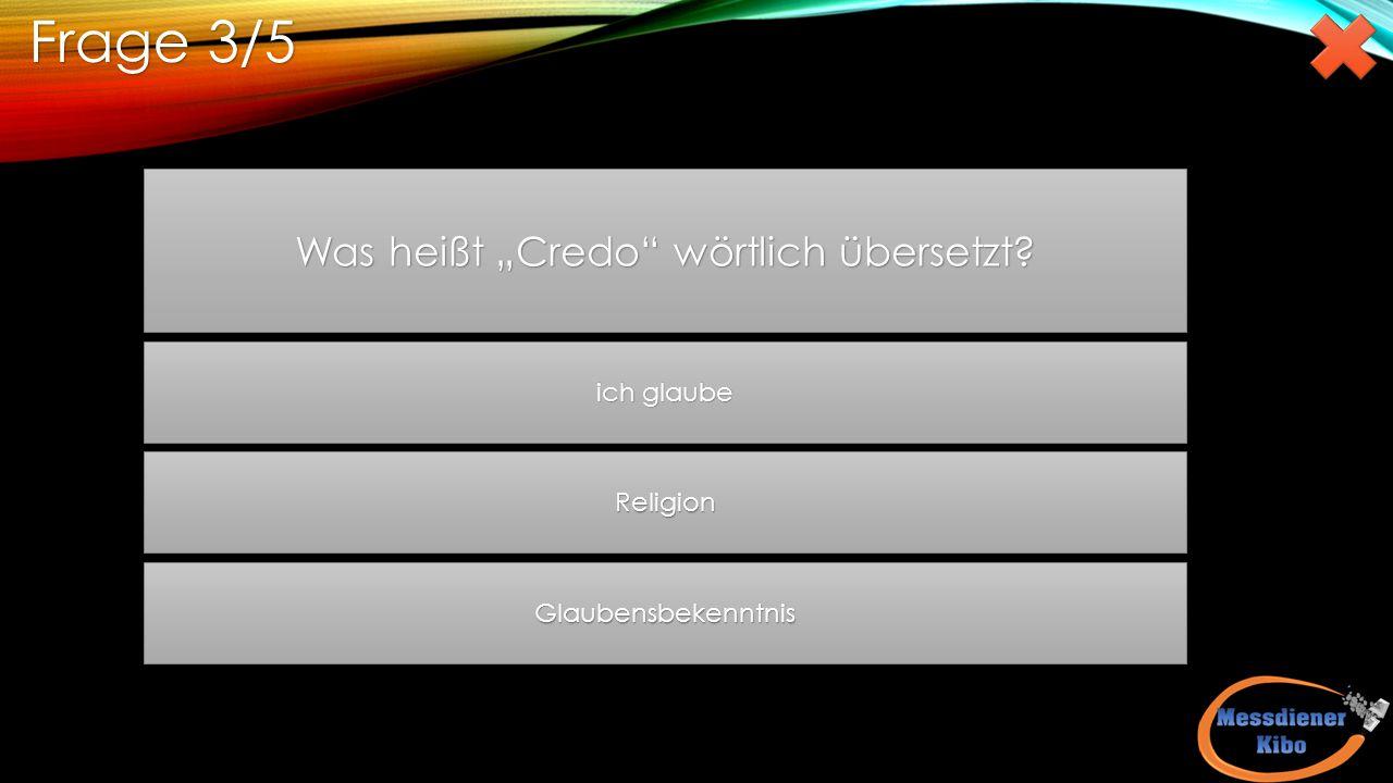 """Was heißt """"Credo wörtlich übersetzt? ich glaube ich glaube Religion Glaubensbekenntnis Frage 3/5"""