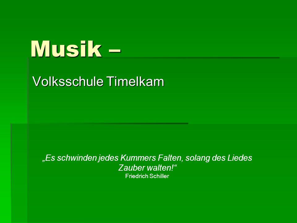"""Musik – Volksschule Timelkam """"Es schwinden jedes Kummers Falten, solang des Liedes Zauber walten! Friedrich Schiller"""