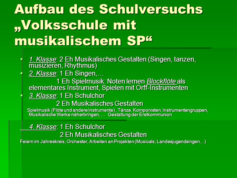 """Aufbau des Schulversuchs """"Volksschule mit musikalischem SP""""  1. Klasse: 2 Eh Musikalisches Gestalten (Singen, tanzen, musizieren, Rhythmus)  2. Klas"""