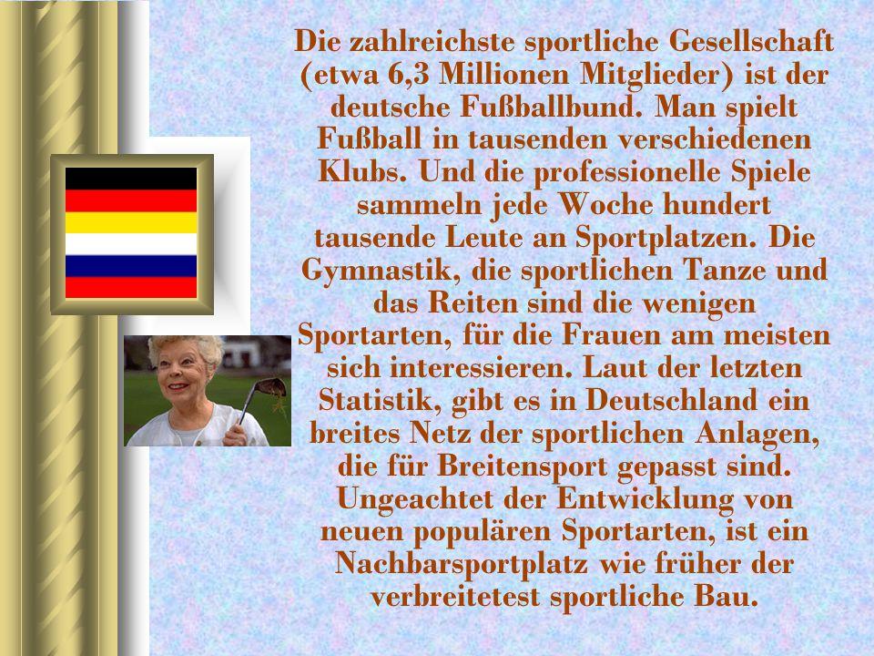 Die zahlreichste sportliche Gesellschaft (etwa 6,3 Millionen Mitglieder) ist der deutsche Fußballbund. Man spielt Fußball in tausenden verschiedenen K