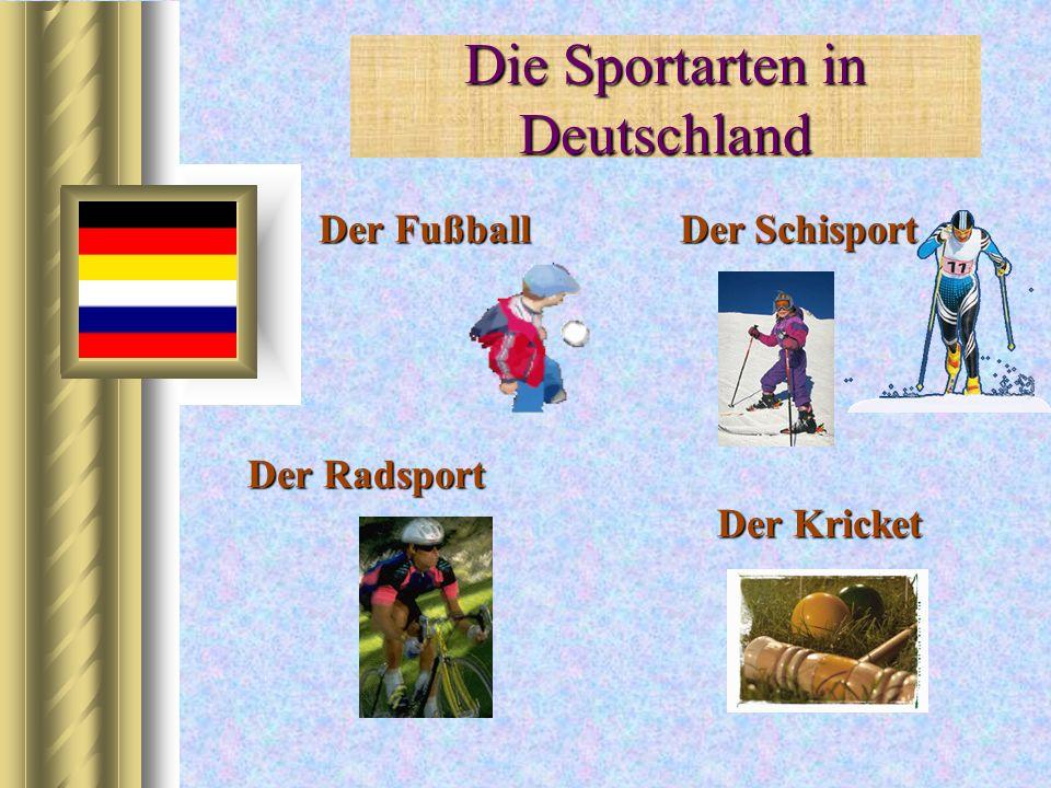 Die Sportarten in Deutschland Der Fußball D er Schisport Der Radsport Der Kricket