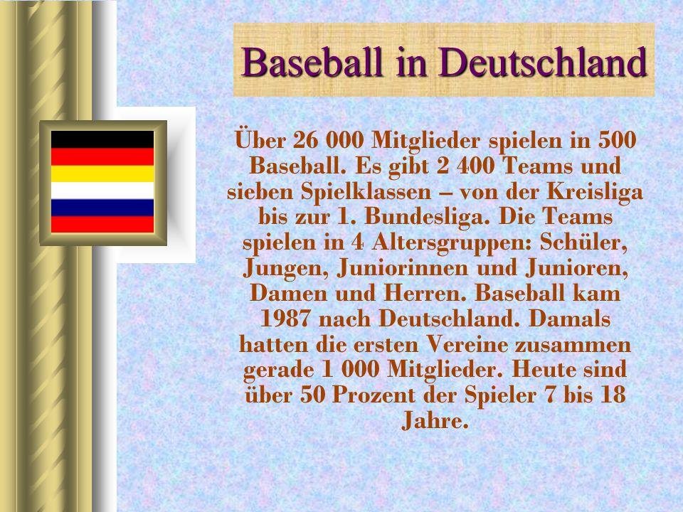 Baseball in Deutschland Über 26 000 Mitglieder spielen in 500 Baseball. Es gibt 2 400 Teams und sieben Spielklassen – von der Kreisliga bis zur 1. Bun