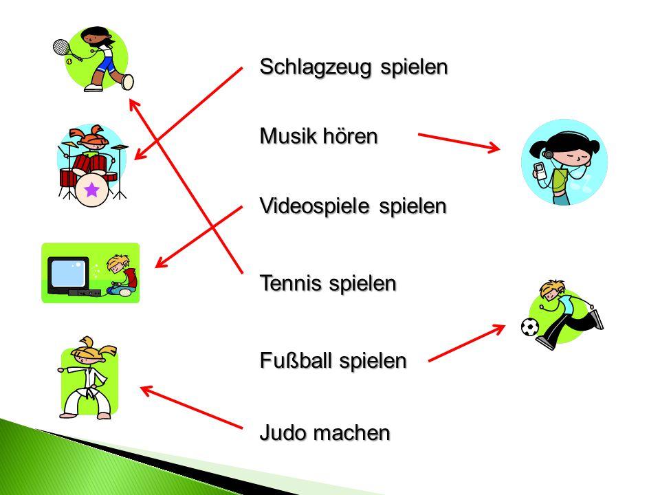 Judo machen Musik hören Videospiele spielen Tennis spielen Fußball spielen Schlagzeug spielen