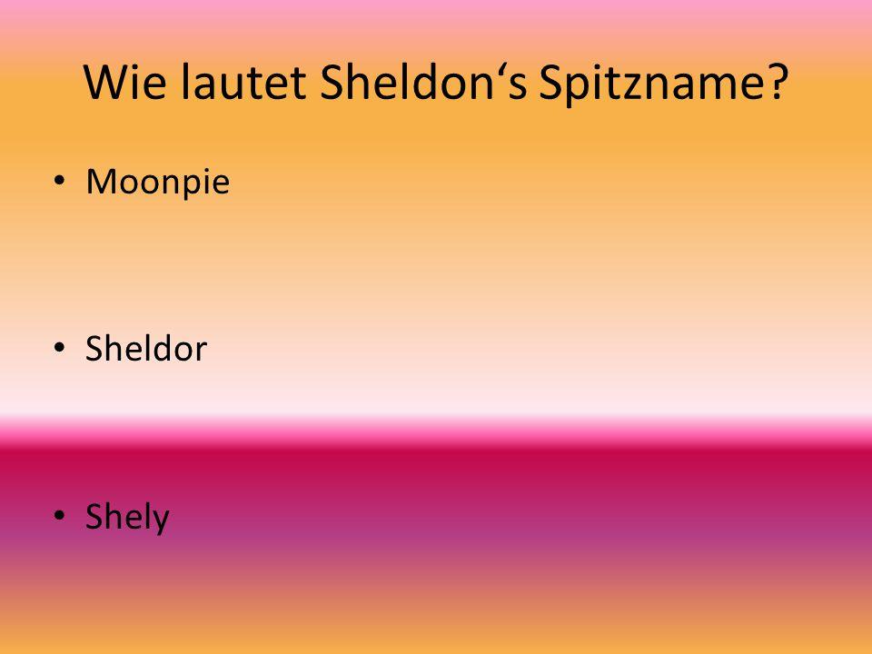 Wie lautet Sheldon's Spitzname? Moonpie Sheldor Shely