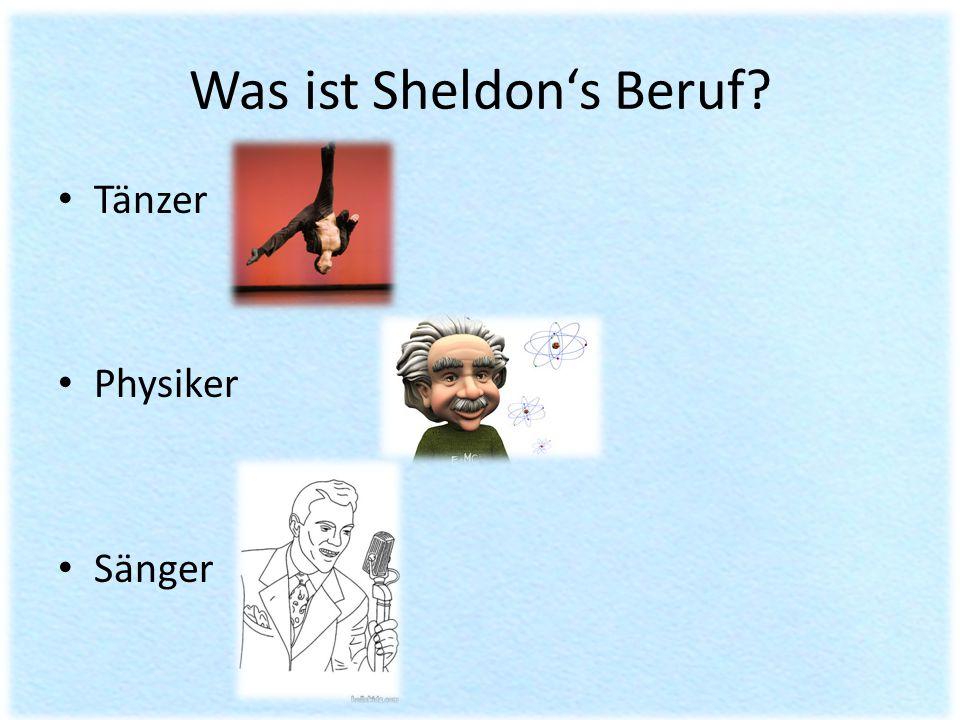 Was ist Sheldon's Beruf? Tänzer Physiker Sänger