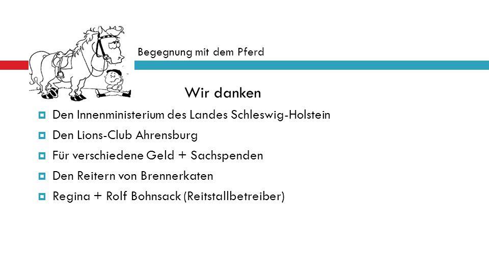 Wir danken  Den Innenministerium des Landes Schleswig-Holstein  Den Lions-Club Ahrensburg  Für verschiedene Geld + Sachspenden  Den Reitern von Br