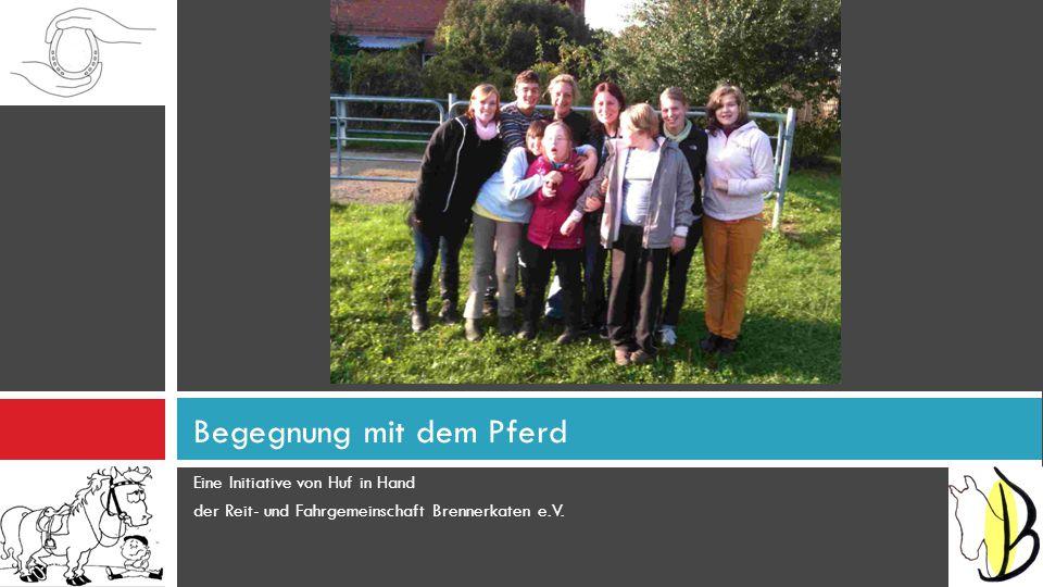 Eine Initiative von Huf in Hand der Reit- und Fahrgemeinschaft Brennerkaten e.V. Begegnung mit dem Pferd