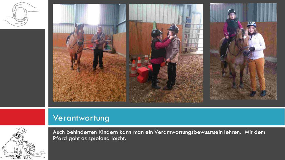 Auch behinderten Kindern kann man ein Verantwortungsbewusstsein lehren. Mit dem Pferd geht es spielend leicht. Verantwortung