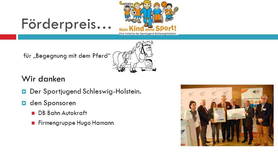 Wir danken  Den Innenministerium des Landes Schleswig-Holstein  Den Lions-Club Ahrensburg  Für verschiedene Geld + Sachspenden  Den Reitern von Brennerkaten  Regina + Rolf Bohnsack (Reitstallbetreiber) Begegnung mit dem Pferd