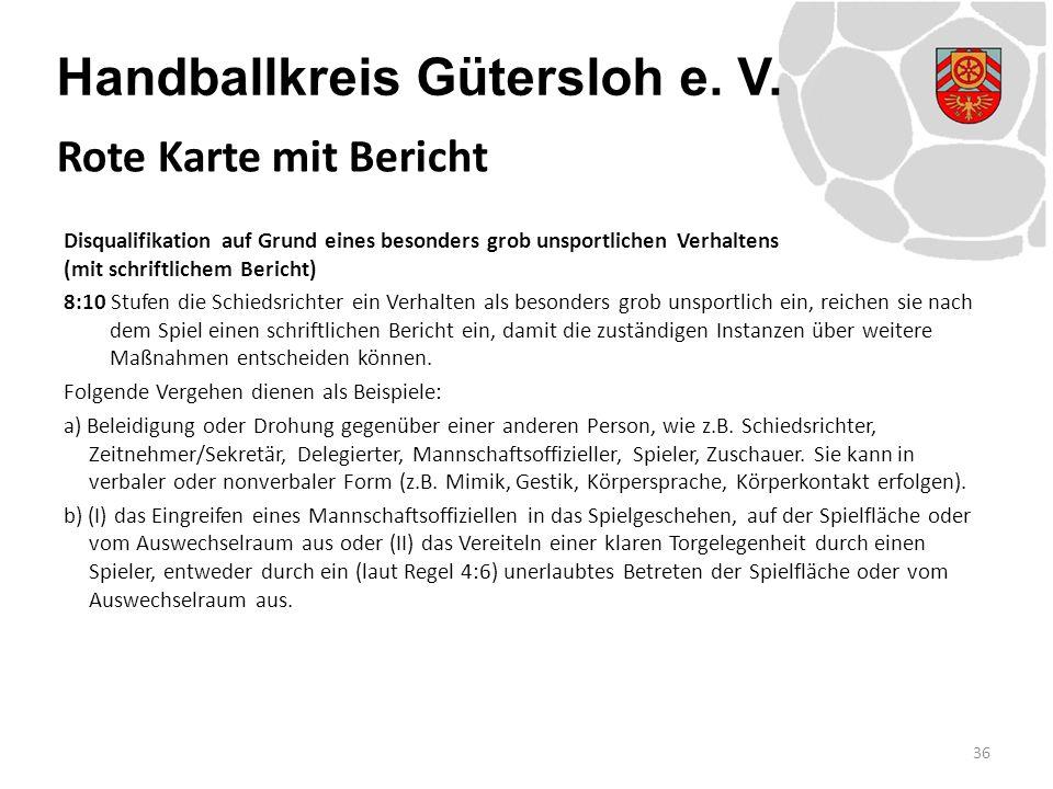 Handballkreis Gütersloh e. V. Disqualifikation auf Grund eines besonders grob unsportlichen Verhaltens (mit schriftlichem Bericht) 8:10 Stufen die Sch