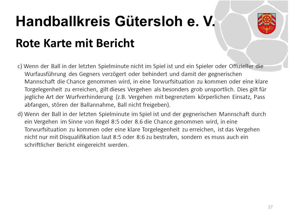 Handballkreis Gütersloh e. V. c) Wenn der Ball in der letzten Spielminute nicht im Spiel ist und ein Spieler oder Offizieller die Wurfausführung des G