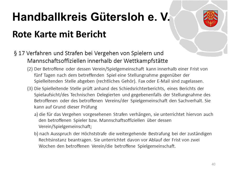 Handballkreis Gütersloh e. V. § 17 Verfahren und Strafen bei Vergehen von Spielern und Mannschaftsoffiziellen innerhalb der Wettkampfstätte (2) Der Be