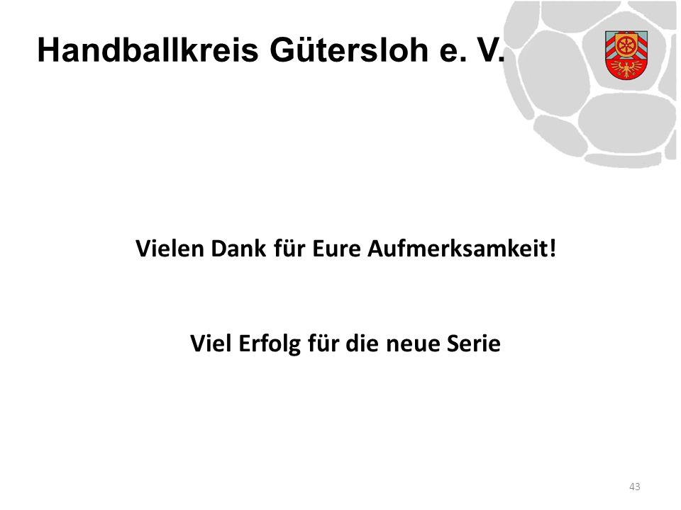 Handballkreis Gütersloh e. V. Vielen Dank für Eure Aufmerksamkeit! Viel Erfolg für die neue Serie 43