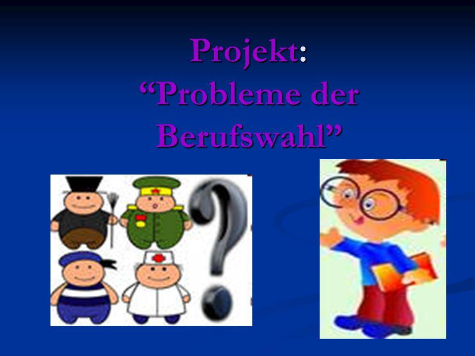 """Projekt: """"Probleme der Berufswahl"""""""