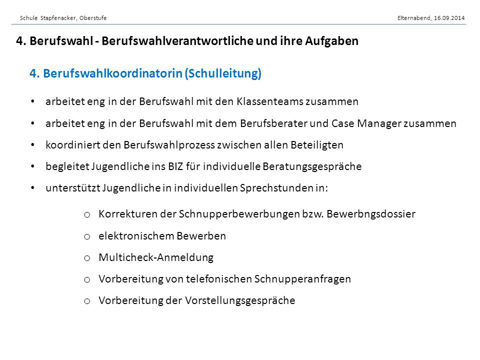 4. Berufswahlkoordinatorin (Schulleitung) Schule Stapfenacker, OberstufeElternabend, 16.09.2014 arbeitet eng in der Berufswahl mit den Klassenteams zu