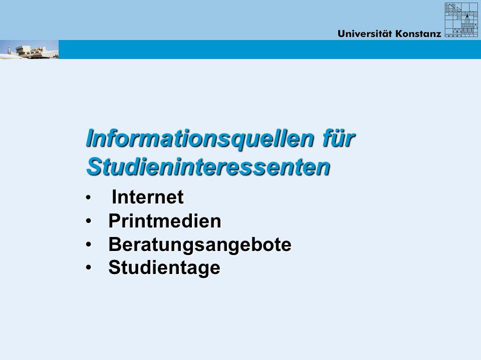 Informationsquellen für Studieninteressenten Internet Internet Printmedien Printmedien Beratungsangebote Beratungsangebote Studientage Studientage
