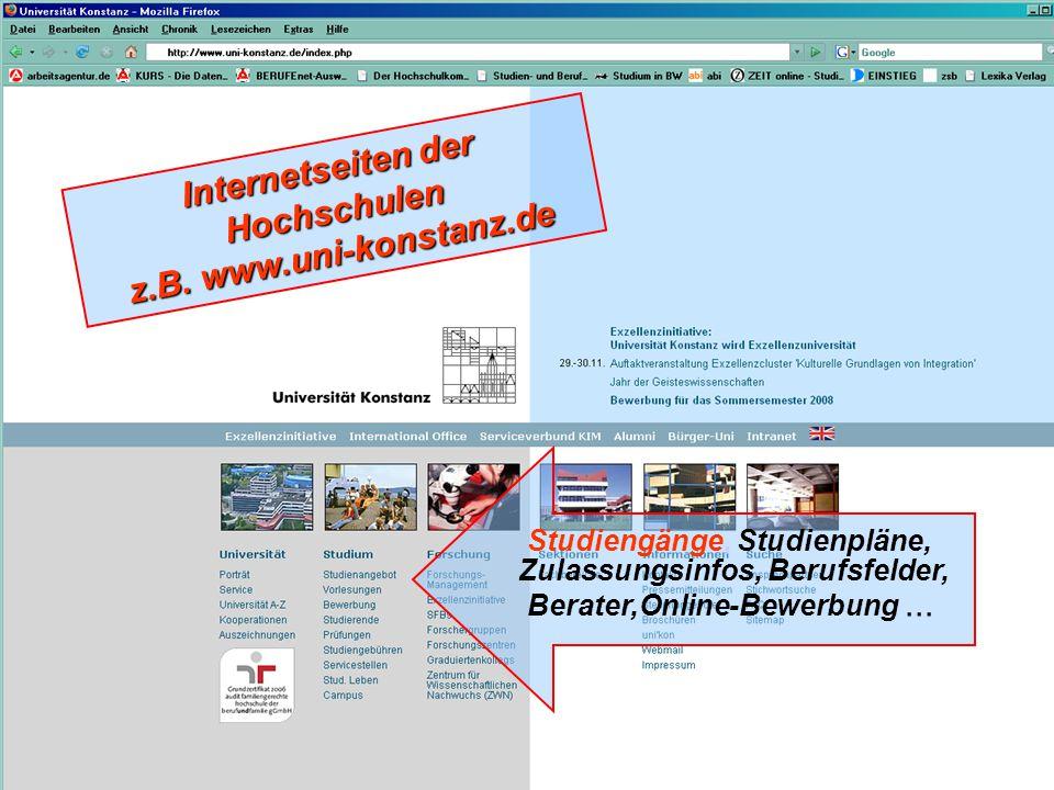 Internetseiten der Hochschulen z.B. www.uni-konstanz.de Studiengänge, Studienpläne, Zulassungsinfos, Berufsfelder, Berater,Online-Bewerbung...