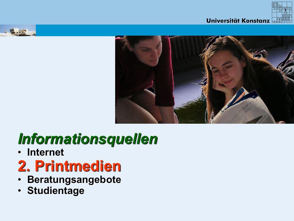 Informationsquellen Internet Internet 2. Printmedien Beratungsangebote Beratungsangebote Studientage Studientage