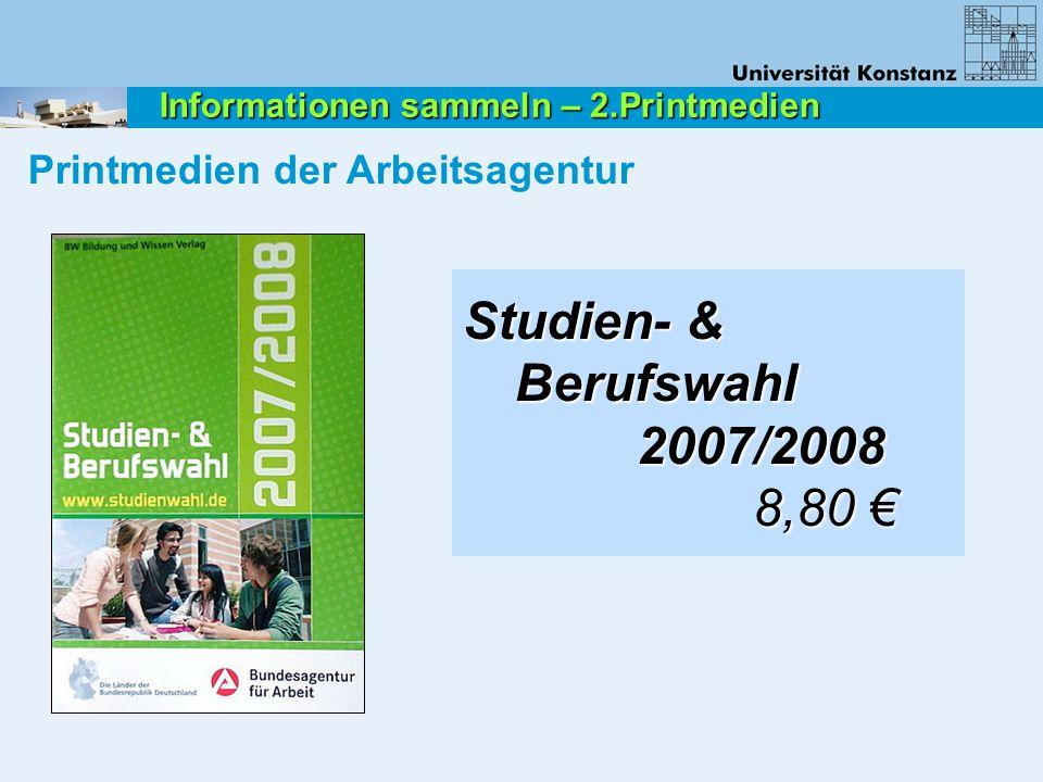 Printmedien der Arbeitsagentur Informationen sammeln – 2.Printmedien Studien- & Berufswahl 2007/2008 2007/2008 8,80 € 8,80 €